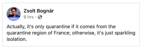 Actually, it's only quarantine if it comes from the quarantine region of France, otherwise, it's just sparkling isolation.