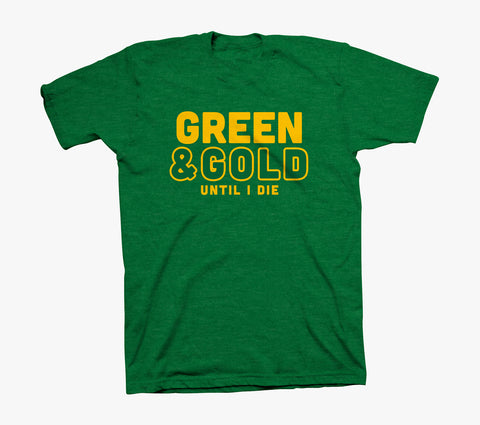 """Until I Die - Green N' Gold""  - Heather Green Shirt"