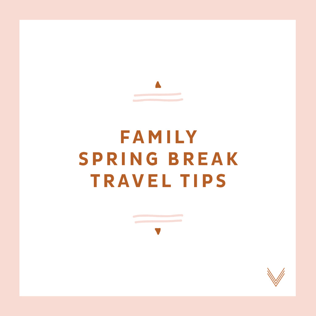 Family Spring Break Travel Tips
