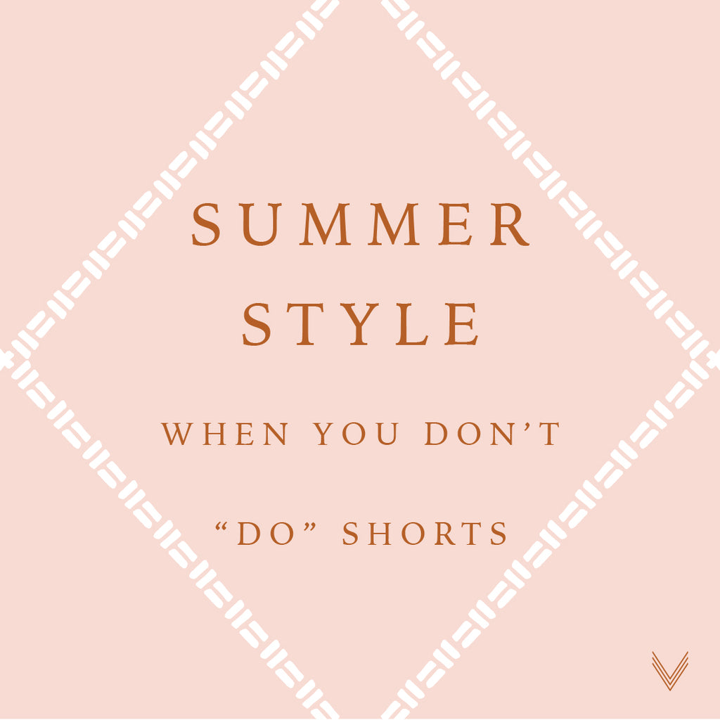 "Summer Style | When You don't ""do"" Shorts"