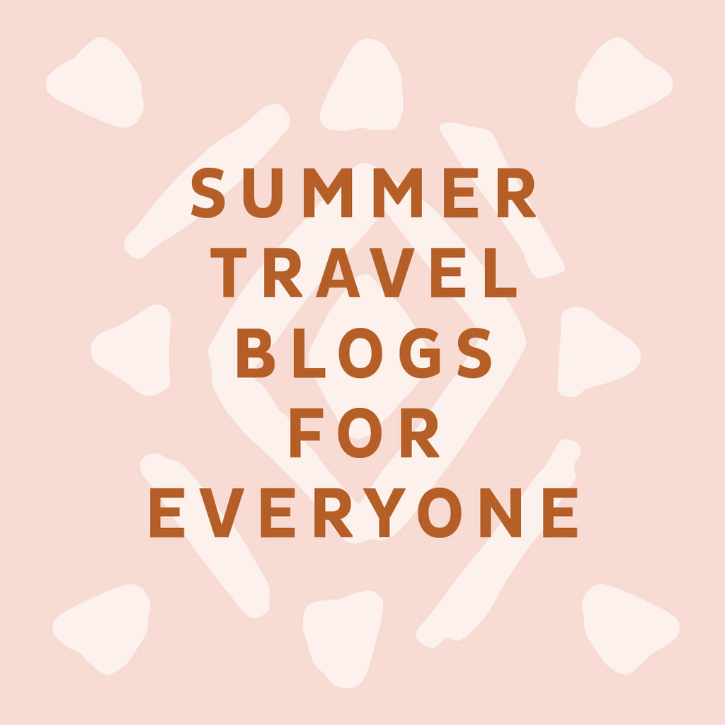 Summer Travel Blogs for Everyone