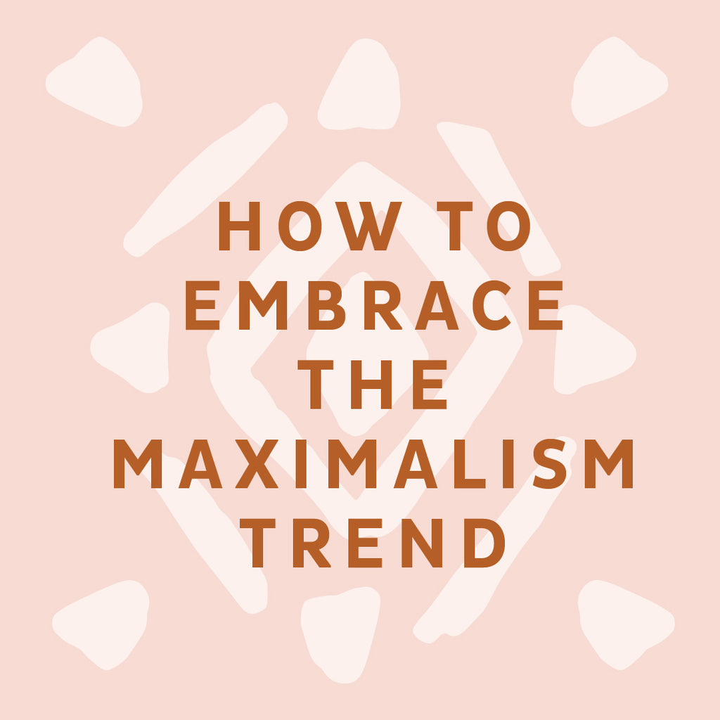 How to Embrace Maximalism