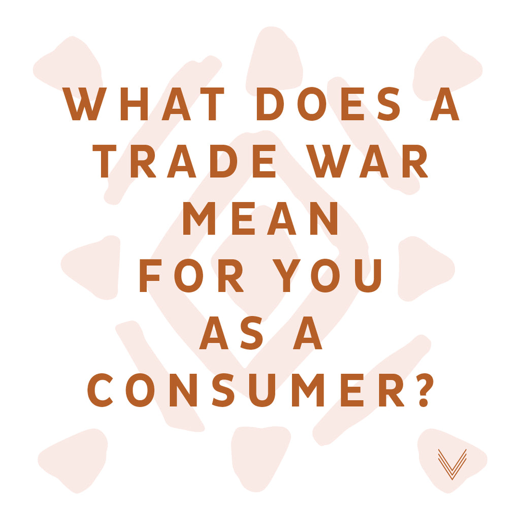 What does a potential Trade War mean for you as a consumer?