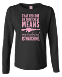 That Red Dot On Your Chest Means My Husband Is Watching -- Ladies V-Neck or Long Sleeve - Dark Lord Designs - crypto.fashion - order now