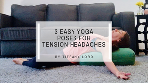 3 Easy Yoga Poses to Help Manage Tension Headaches