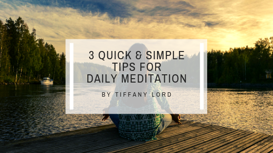 3 Quick & Simple Tips for Daily Meditation