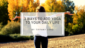 3 Ways to Add Yoga to Your Daily Routine