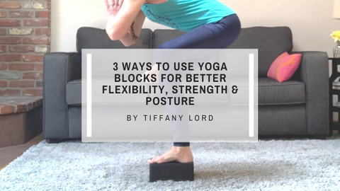 3 Ways to Use Blocks in Your Home Yoga Practice for Better Strength, Flexibility and Posture