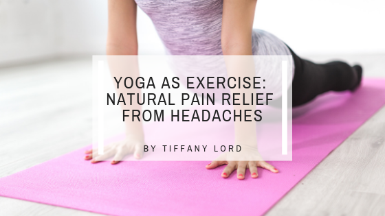 Yoga as Exercise: Natural Pain Relief for Headaches