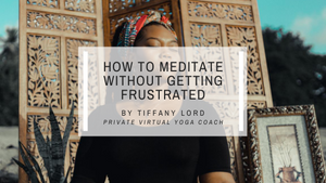 Learn How To Meditate Without Getting Frustrated