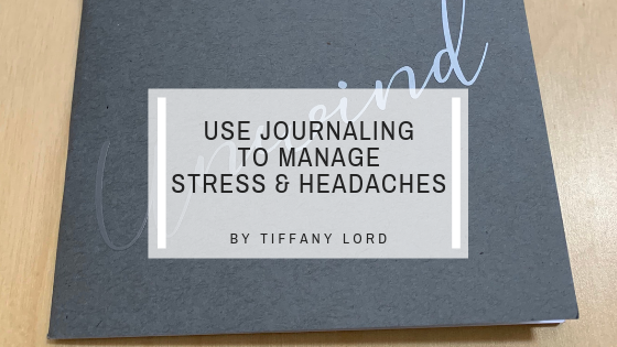 How to Use Journaling to De-Stress and Manage Headaches