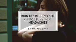 Chin Up: Importance of Posture for Headaches