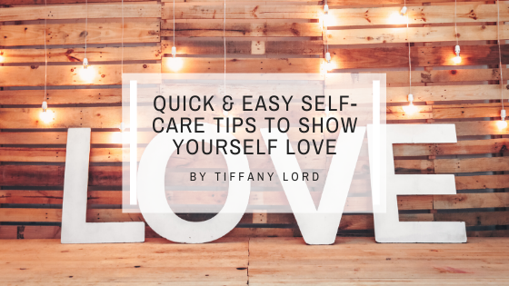 Show Yourself Some Love With My Quick & Easy Self-Care Tips