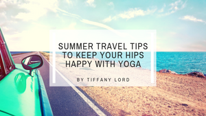 Summer Travel Tips to Keep Your Hips Happy With Yoga
