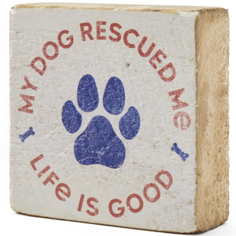 Life is Good My Dog Rescued Me wooden sign