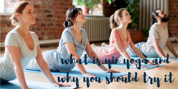 What is yin yoga and why you should try it