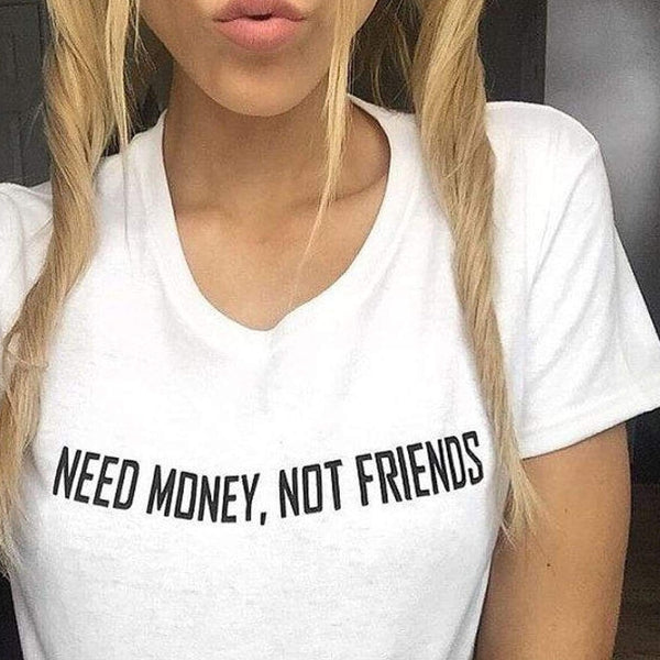 Need Money Not Friends Tee