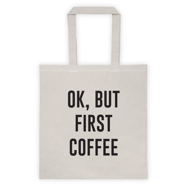 Ok, But First Coffee Tote