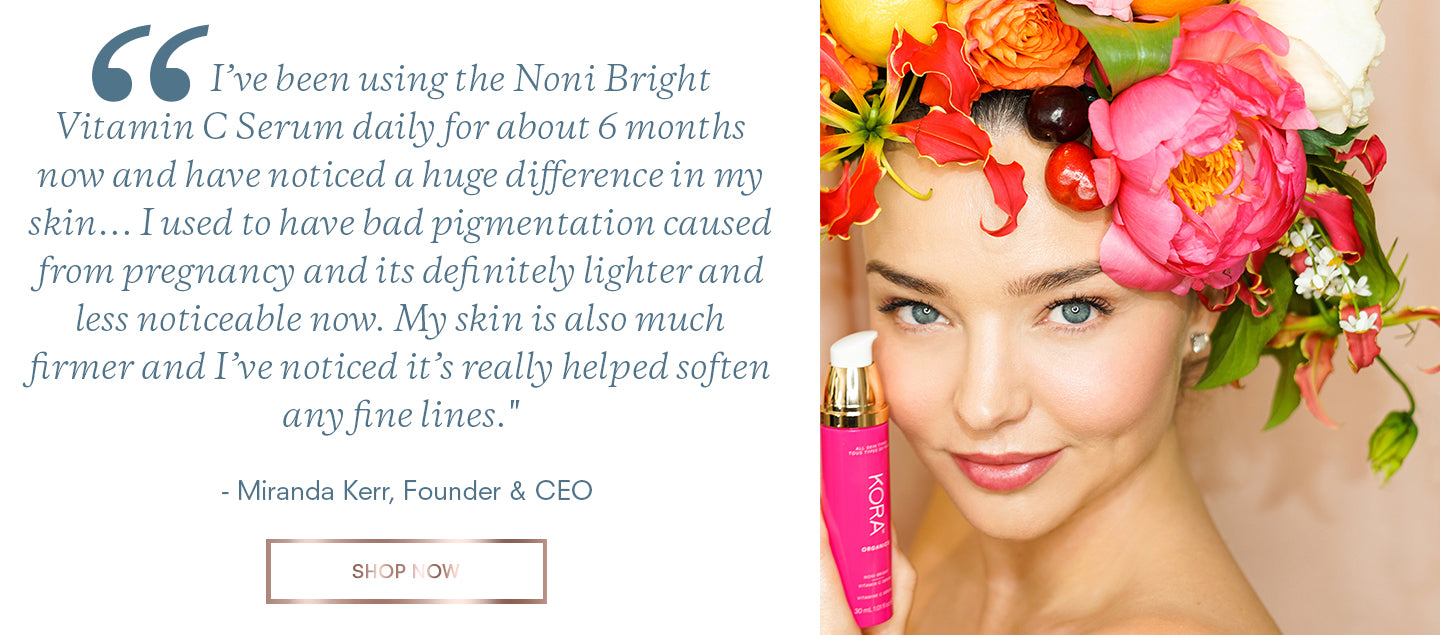 Hear all the ways Miranda Kerr uses Noni Bright Vitamin C Serum