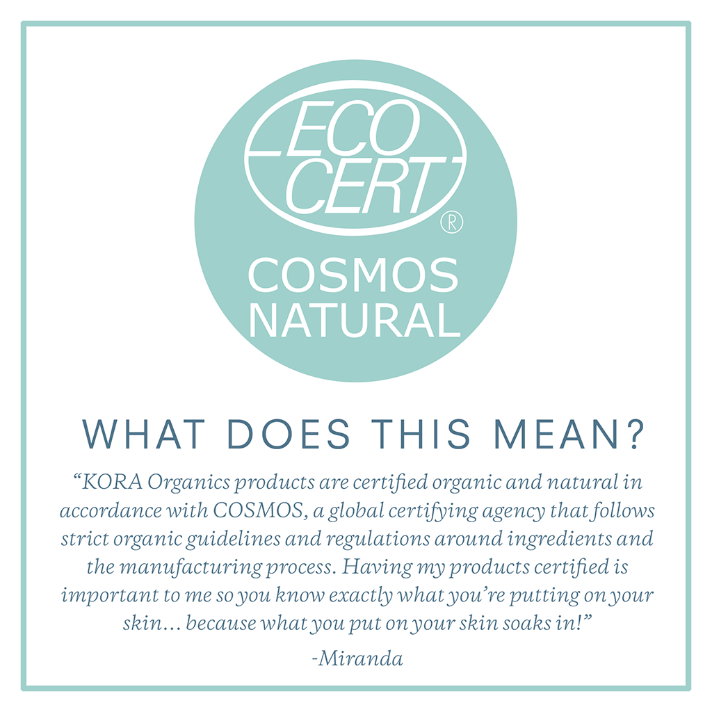 Certified Natural in accordance with COSMOS, a global certifying agency that follows strict organic guidelines and regulations.