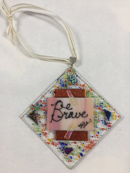 Fused Glass Ornament - Be Brave Series