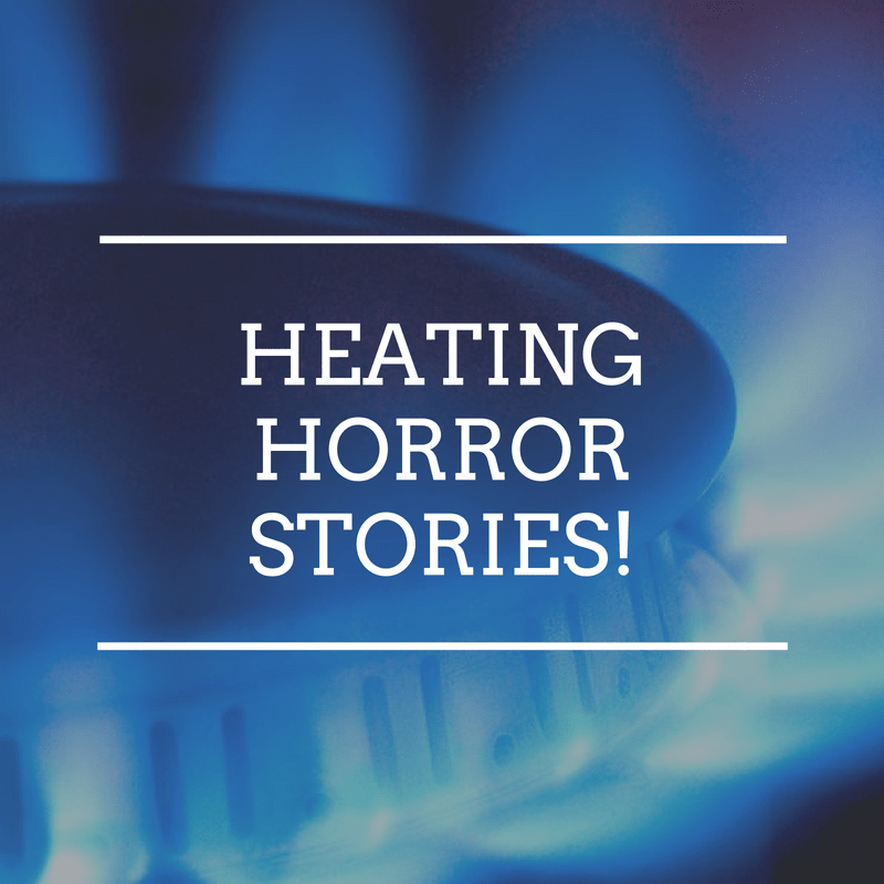 Heating Horror Stories!