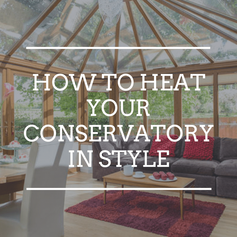 How to heat your Conservatory in style