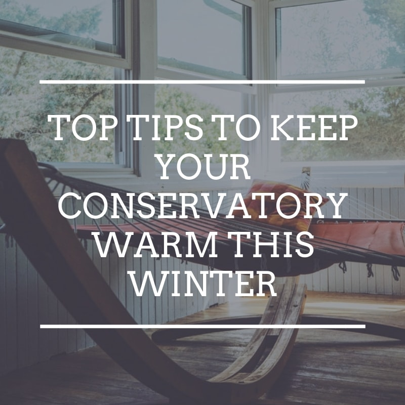 Top Tips To Keep Your Conservatory Cosy And Warm This Winter