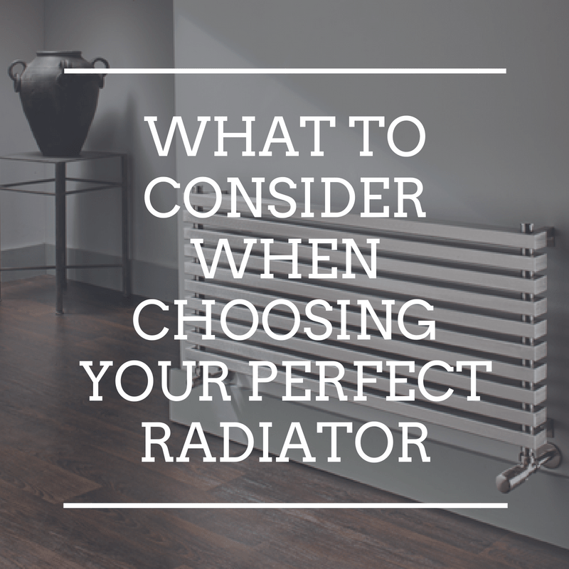 What to consider when choosing your perfect radiator