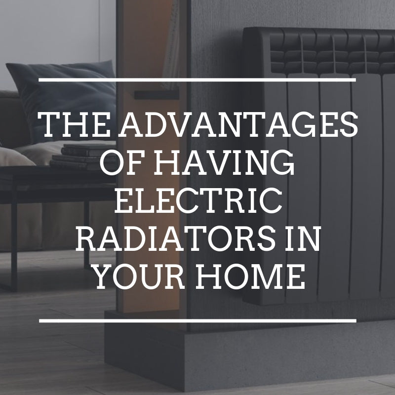 The advantages of having electric radiators in your home