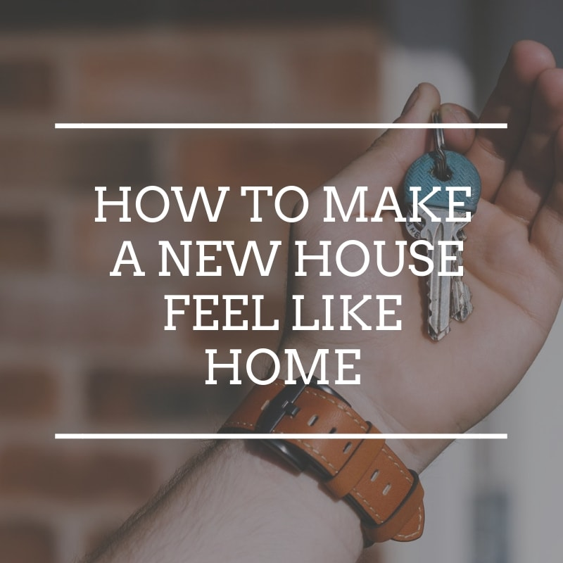 How To Make A New House Feel Like Home - Top Tips For Moving House