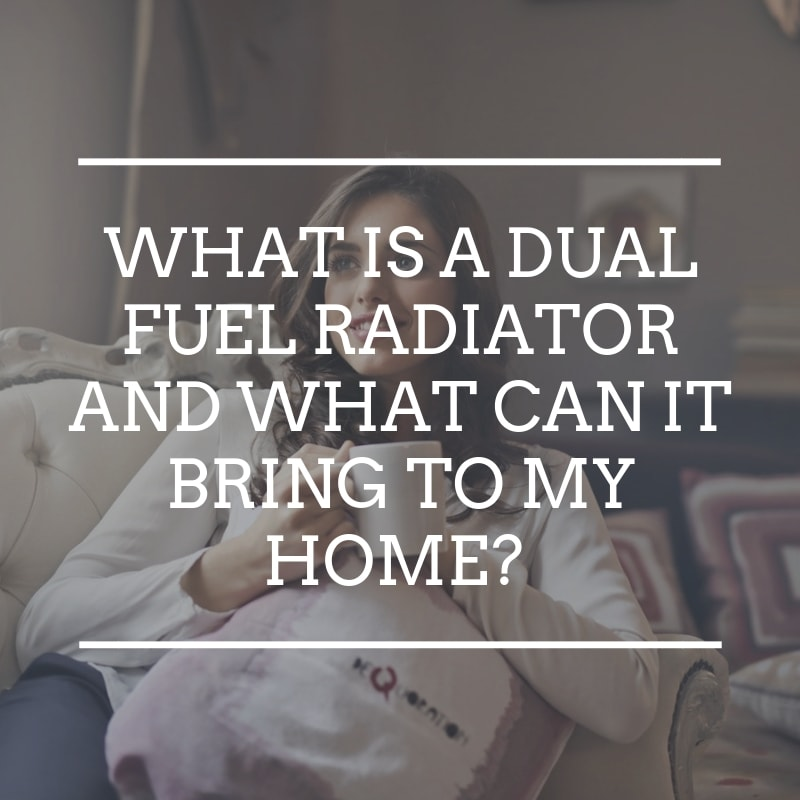 What is a dual fuel radiator and what benefits can it bring to my home?