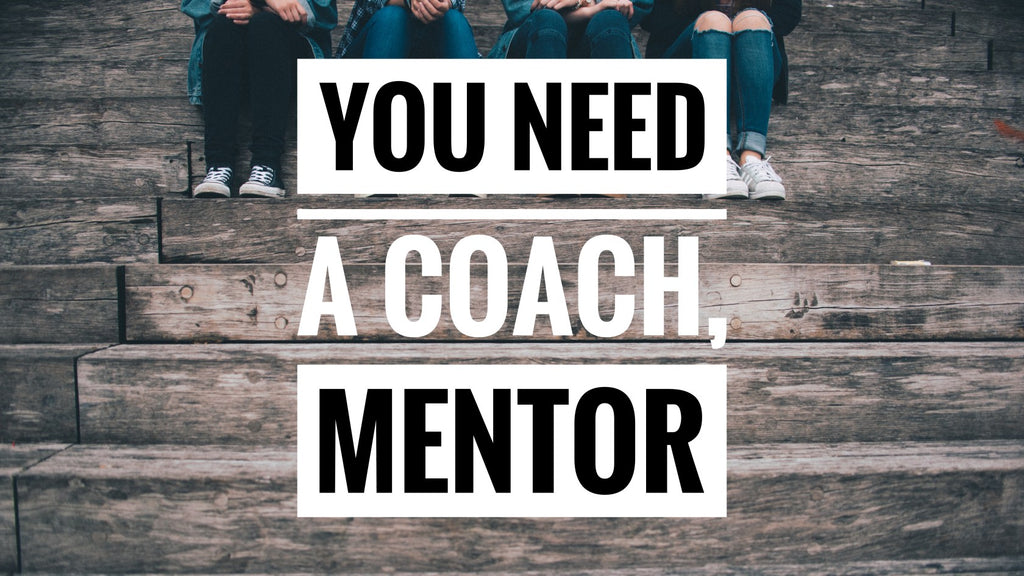 You Need A Coach, Mentor