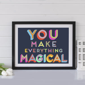 You Make Everything Magical  Print - Betsy Benn