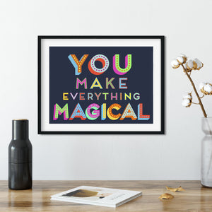 You Make Everything Magical-Print-Betsy Benn