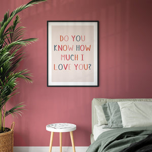 Do You Know How Much I Love You Giclee Print
