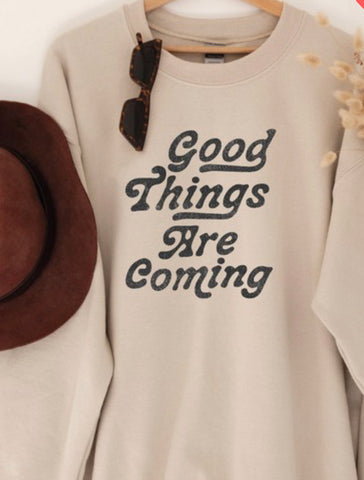 Good Things Are Coming Sweatshirt
