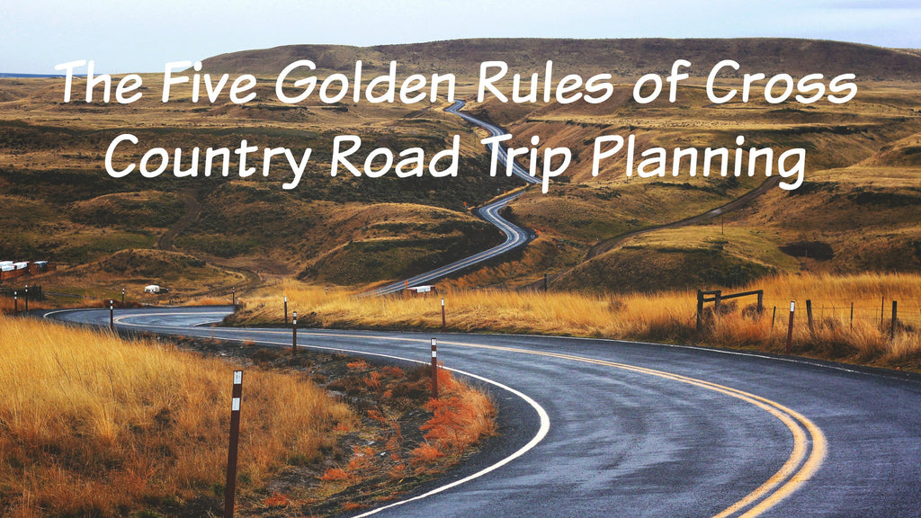 The Five Golden Rules of Cross Country Road Trip Planning