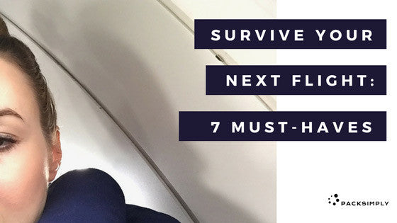 How to Survive Your Flight: 7 Must-Haves