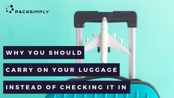 Why You Should Carry On Your Luggage Instead of Checking it In