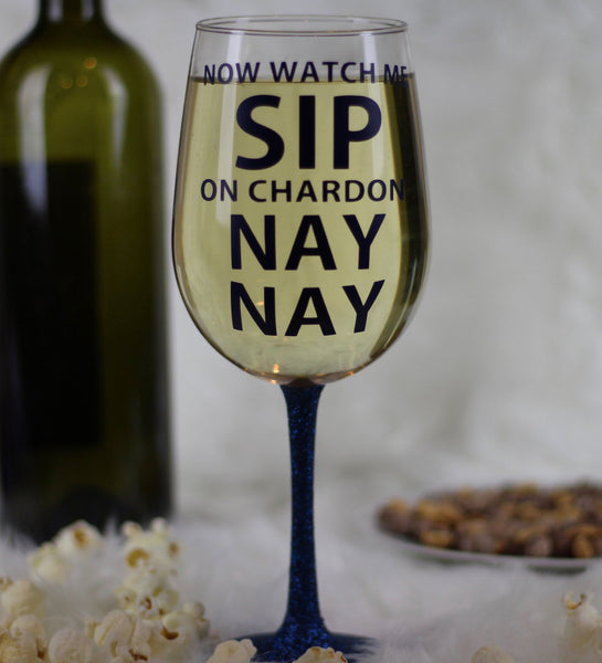 Watch Me Sip On Chardon Nay Nay Wine Glass
