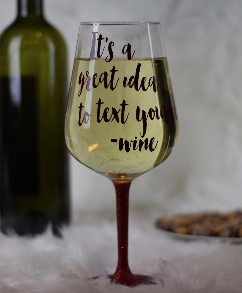 It's A Good Idea To Text Your Ex Wine Glass