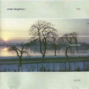 Matt Deighton ‎– The Common Good /U.K.