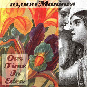 10,000 Maniacs ‎– Our Time In Eden /U.S.