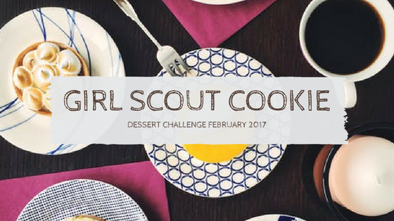 February Must with Kids: Girl Scout Cookie Dessert Challenge