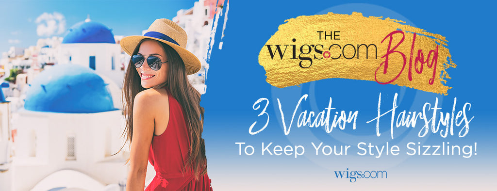 Vacation Hairstyles and Extensions