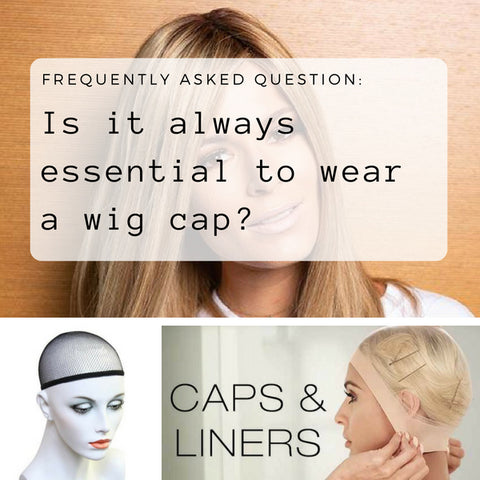 Do I Need to Wear a Wig Cap?