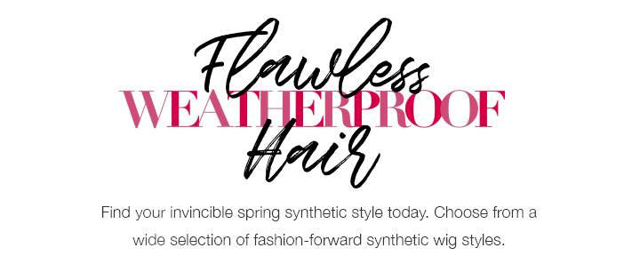 Synthetic Wigs - Perfectly Weatherproof Hair!