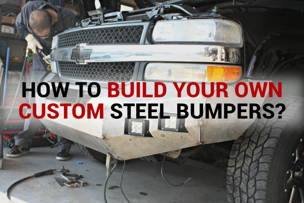 How to build your own custom steel bumpers?