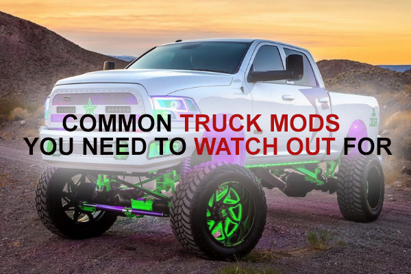 Common Truck Mods You Need To Watch Out For